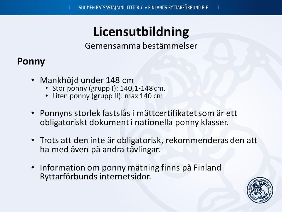 Licensutbildning Gemensamma bestämmelser Ponny • Mankhöjd under 148 cm • Stor ponny (grupp I): 140,1-148 cm. • Liten ponny (grupp II): max 140 cm • Po