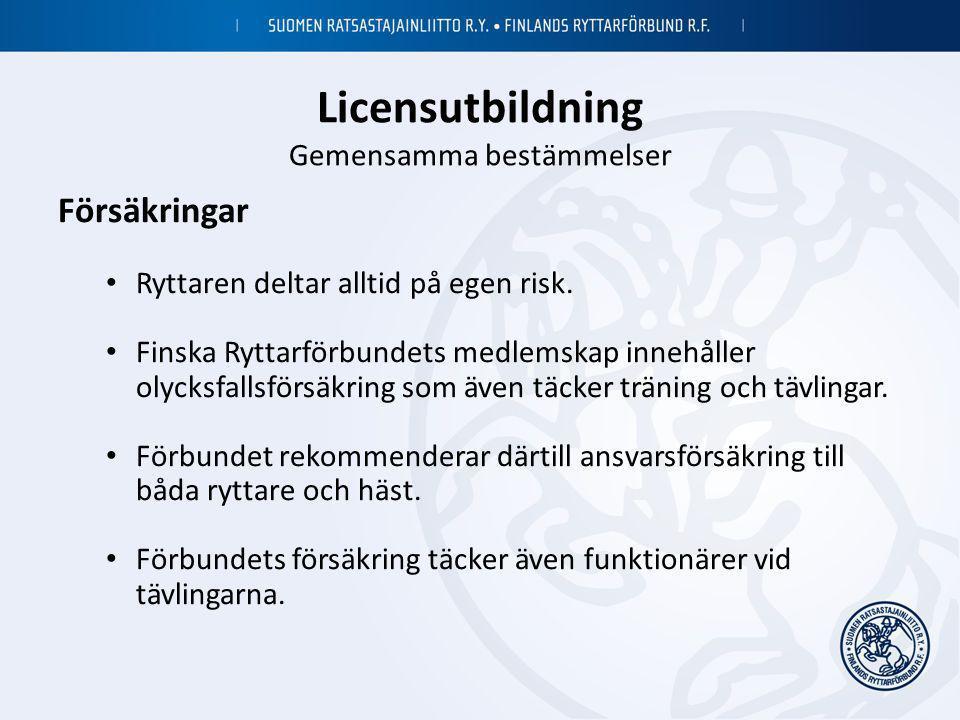 Licensutbildning Gemensamma bestämmelser Försäkringar • Ryttaren deltar alltid på egen risk. • Finska Ryttarförbundets medlemskap innehåller olycksfal