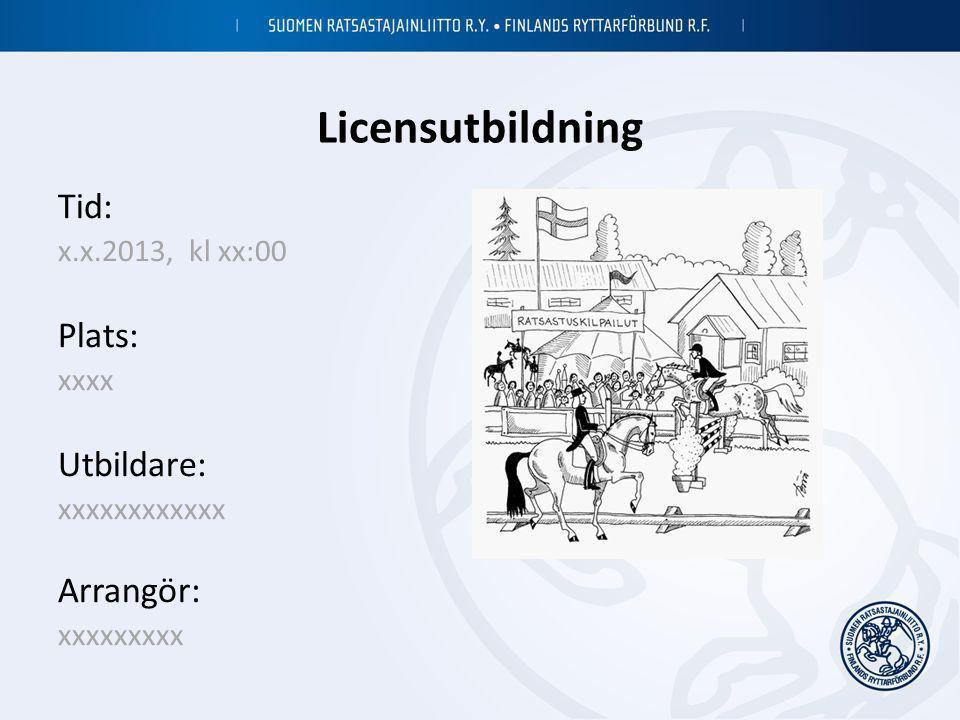 Licensutbildning Tid: x.x.2013, kl xx:00 Plats: xxxx Utbildare: xxxxxxxxxxxx Arrangör: xxxxxxxxx