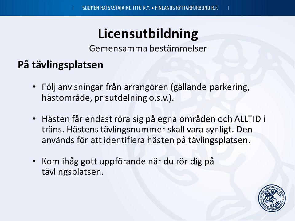 Licensutbildning Gemensamma bestämmelser På tävlingsplatsen • Följ anvisningar från arrangören (gällande parkering, hästområde, prisutdelning o.s.v.).