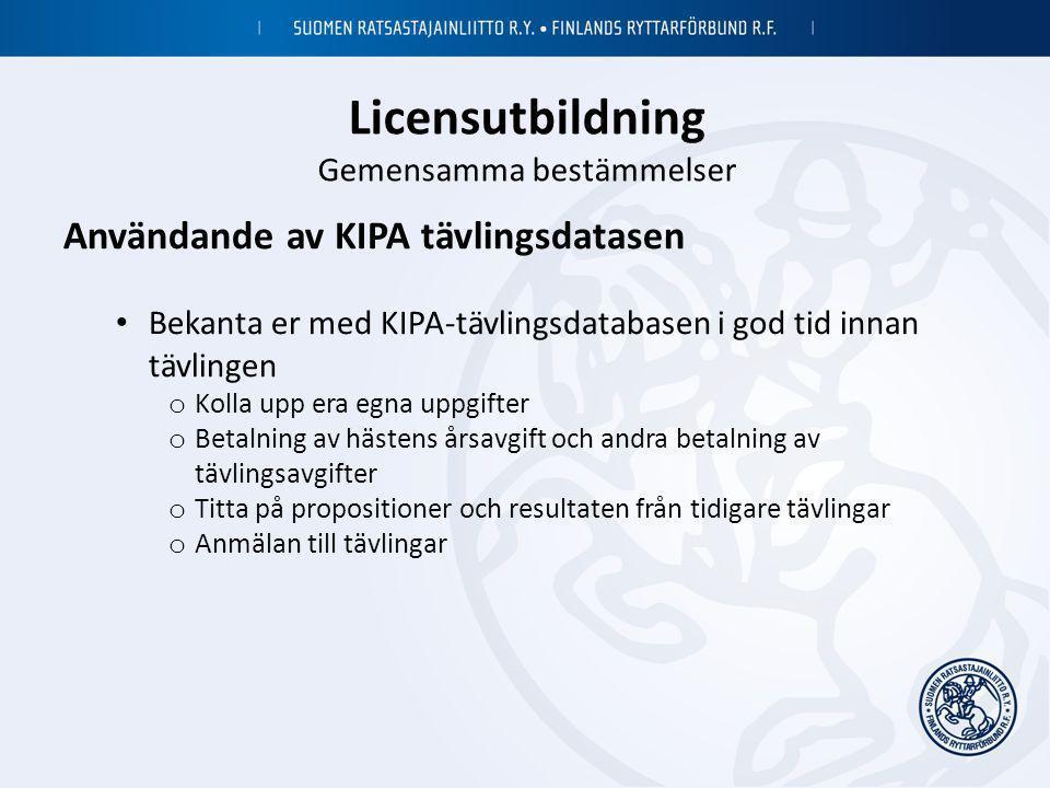 Licensutbildning Gemensamma bestämmelser Användande av KIPA tävlingsdatasen • Bekanta er med KIPA-tävlingsdatabasen i god tid innan tävlingen o Kolla