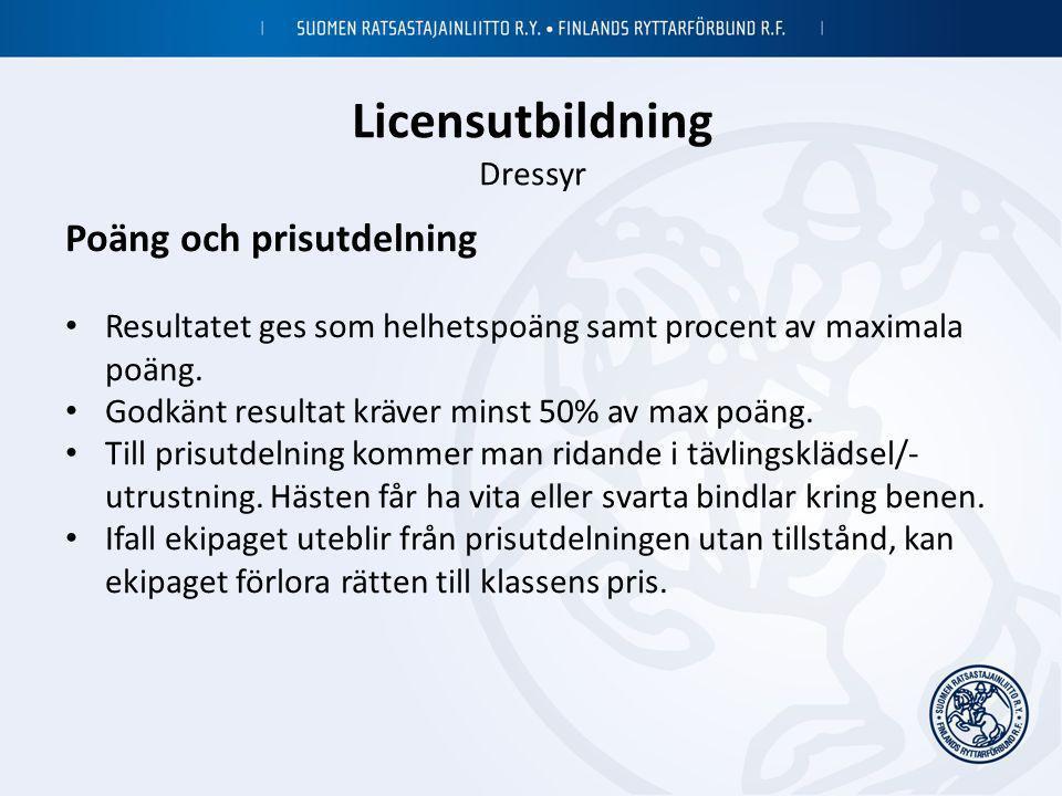 Licensutbildning Dressyr Poäng och prisutdelning • Resultatet ges som helhetspoäng samt procent av maximala poäng. • Godkänt resultat kräver minst 50%