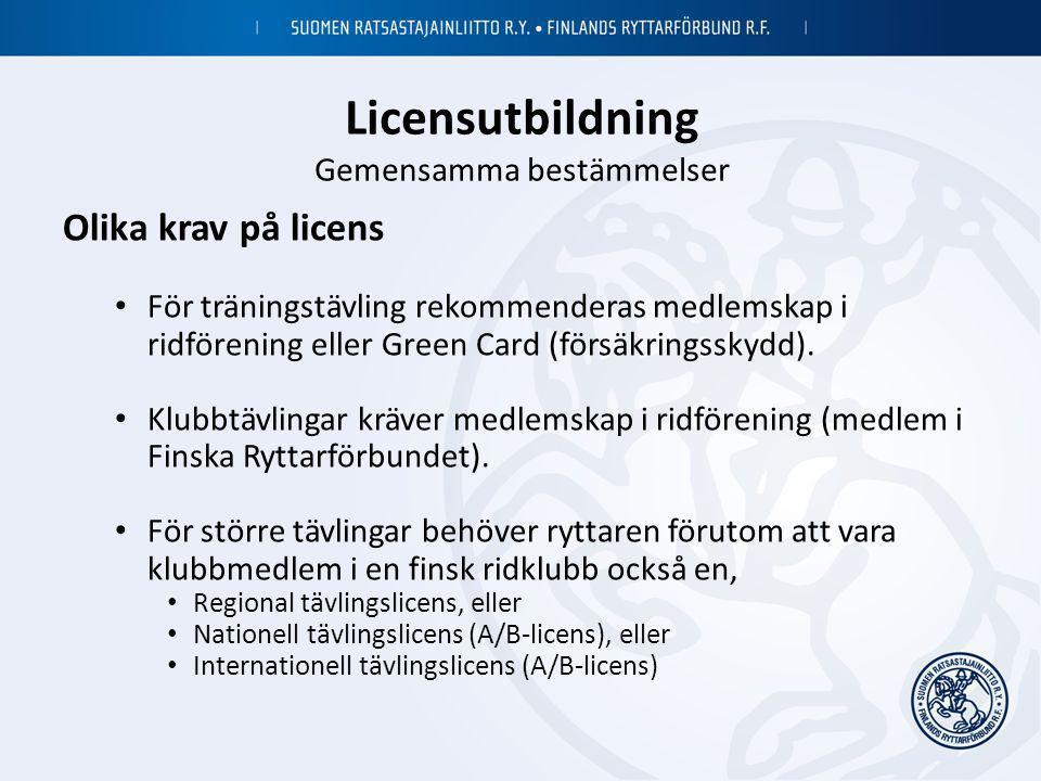 Licensutbildning Gemensamma bestämmelser Olika krav på licens • För träningstävling rekommenderas medlemskap i ridförening eller Green Card (försäkrin