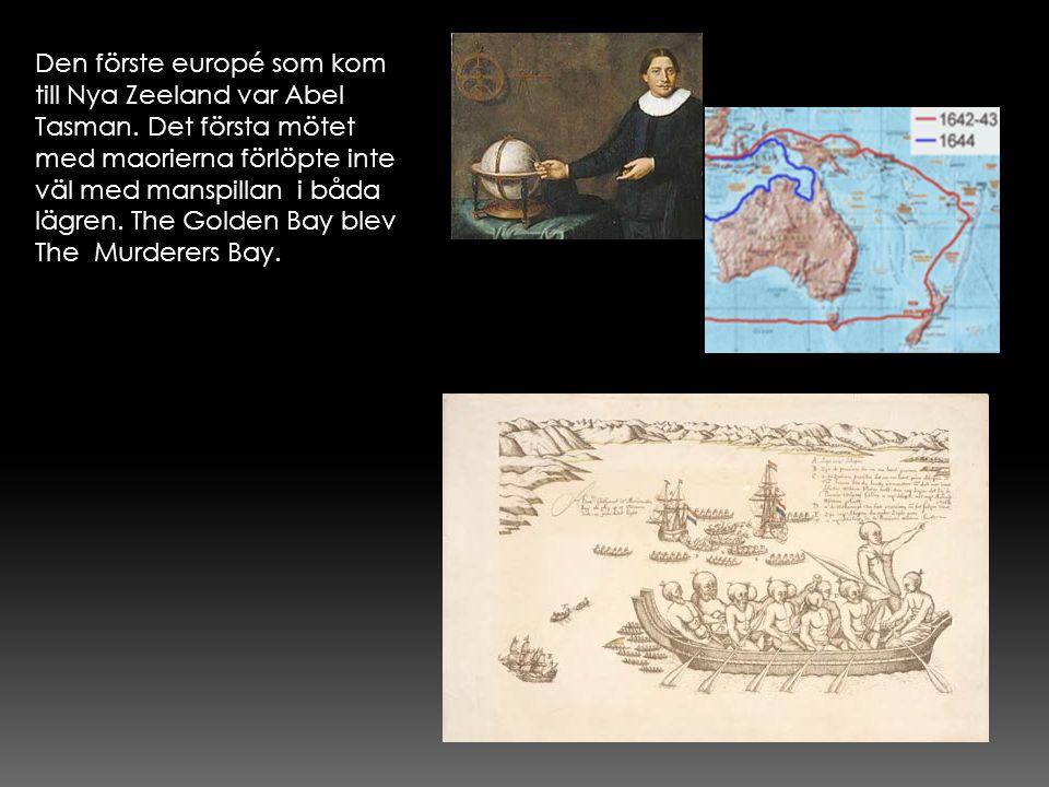 Den förste europé som kom till Nya Zeeland var Abel Tasman. Det första mötet med maorierna förlöpte inte väl med manspillan i båda lägren. The Golden