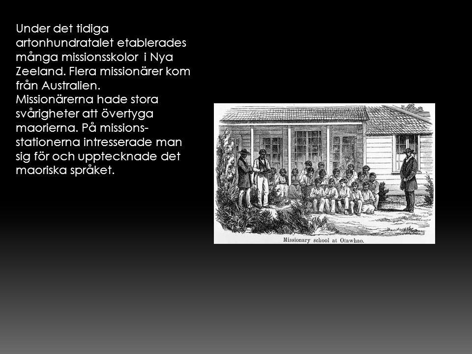 Under det tidiga artonhundratalet etablerades många missionsskolor i Nya Zeeland. Flera missionärer kom från Australien. Missionärerna hade stora svår
