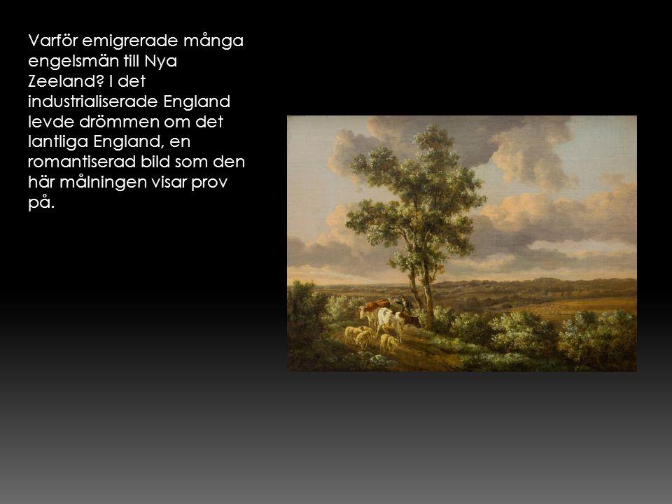 Varför emigrerade många engelsmän till Nya Zeeland? I det industrialiserade England levde drömmen om det lantliga England, en romantiserad bild som de