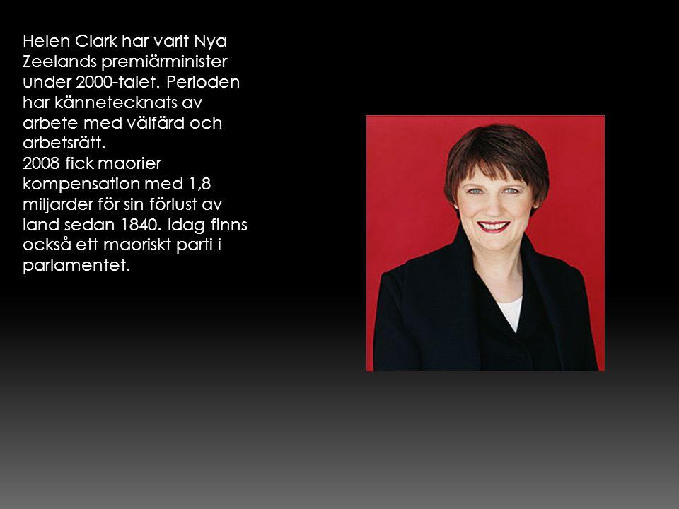 Helen Clark har varit Nya Zeelands premiärminister under 2000-talet. Perioden har kännetecknats av arbete med välfärd och arbetsrätt. 2008 fick maorie