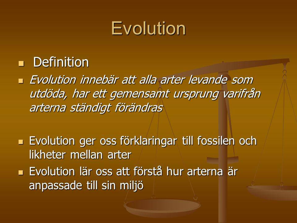 Evolution  Definition  Evolution innebär att alla arter levande som utdöda, har ett gemensamt ursprung varifrån arterna ständigt förändras  Evoluti