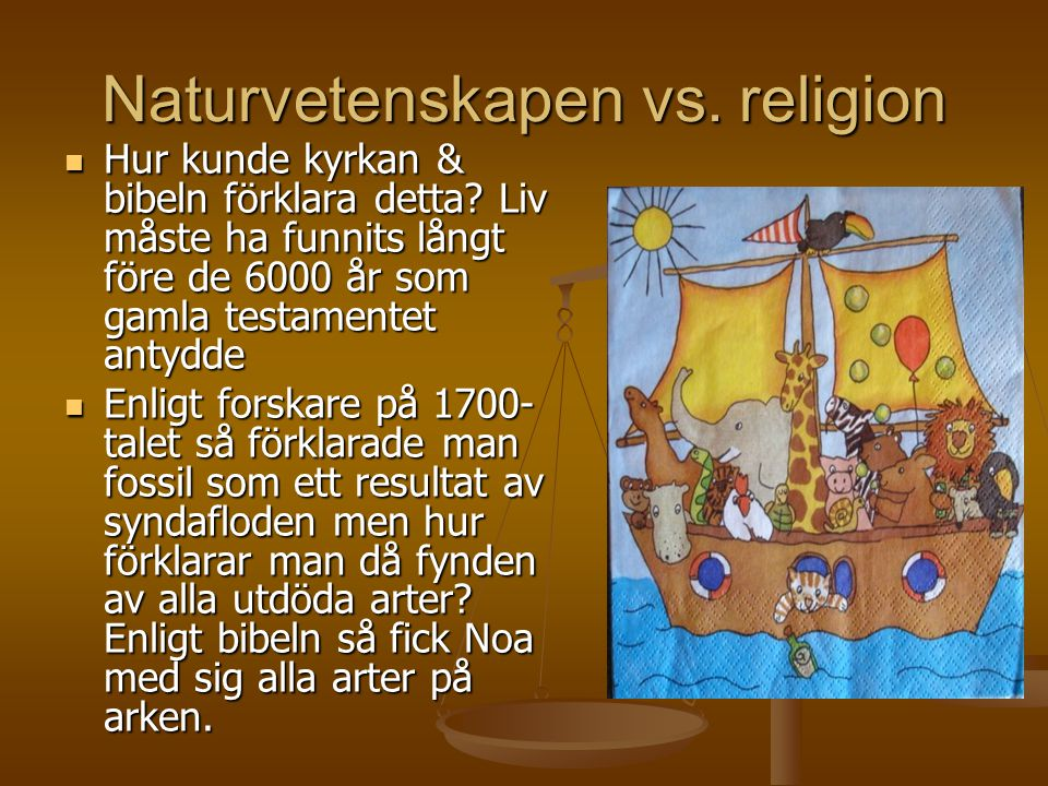 Naturvetenskapen vs. religion  Hur kunde kyrkan & bibeln förklara detta? Liv måste ha funnits långt före de 6000 år som gamla testamentet antydde  E