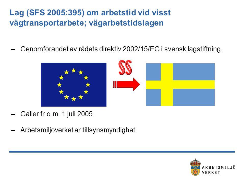 Lag (SFS 2005:395) om arbetstid vid visst vägtransportarbete; vägarbetstidslagen –Genomförandet av rådets direktiv 2002/15/EG i svensk lagstiftning. –