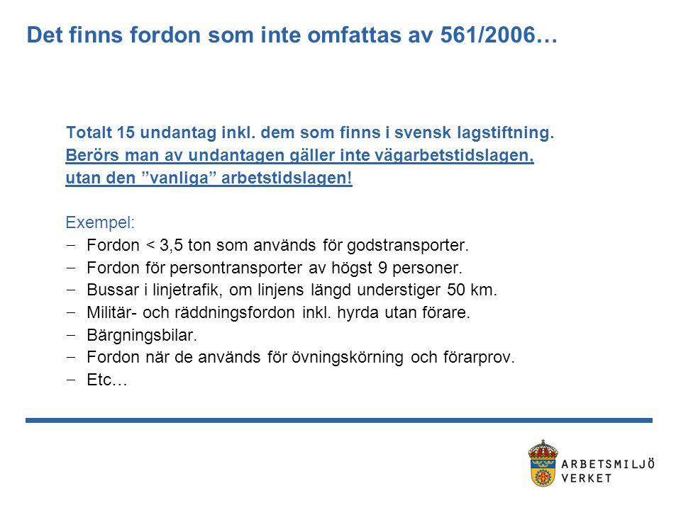 Det finns fordon som inte omfattas av 561/2006… Totalt 15 undantag inkl. dem som finns i svensk lagstiftning. Berörs man av undantagen gäller inte väg