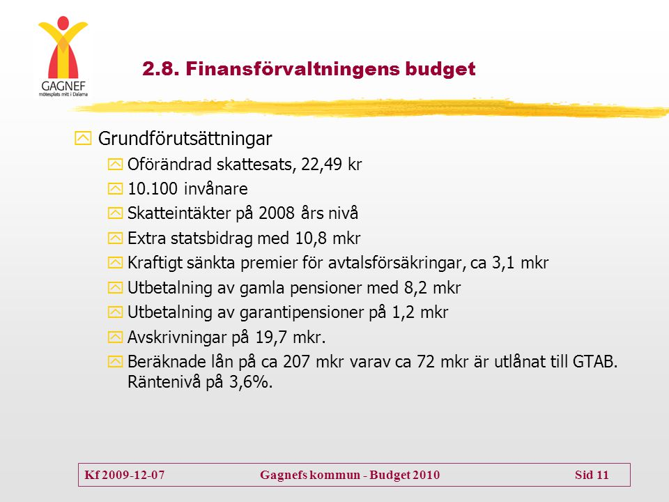 Kf 2009-12-07 Gagnefs kommun - Budget 2010 Sid 11 2.8. Finansförvaltningens budget  Grundförutsättningar  Oförändrad skattesats, 22,49 kr  10.100 i