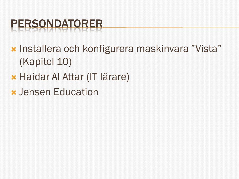 """ Installera och konfigurera maskinvara """"Vista"""" (Kapitel 10)  Haidar Al Attar (IT lärare)  Jensen Education"""