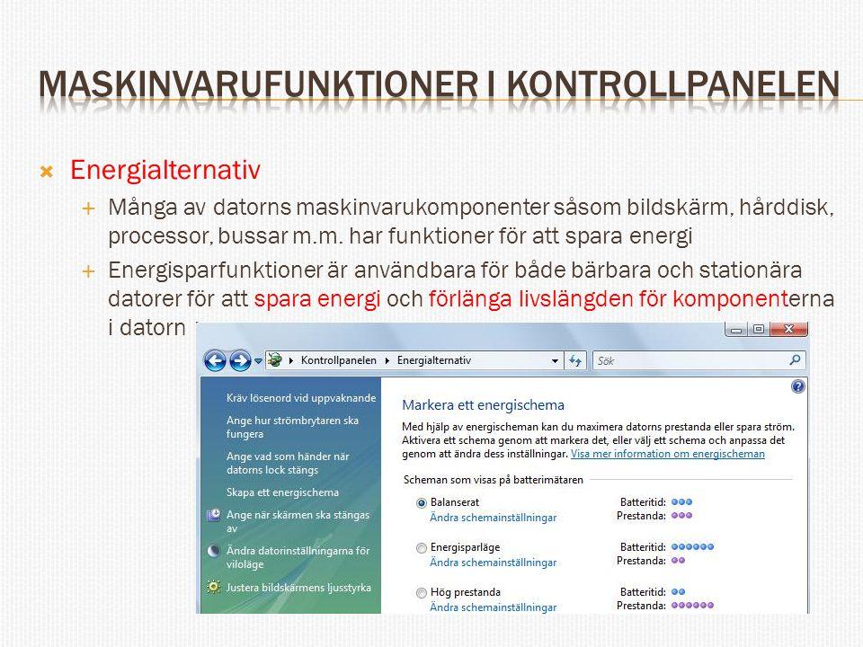  Energialternativ  Många av datorns maskinvarukomponenter såsom bildskärm, hårddisk, processor, bussar m.m. har funktioner för att spara energi  En