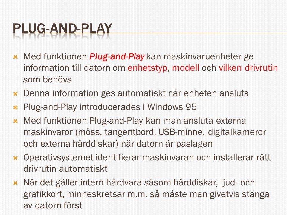  Med funktionen Plug-and-Play kan maskinvaruenheter ge information till datorn om enhetstyp, modell och vilken drivrutin som behövs  Denna informati