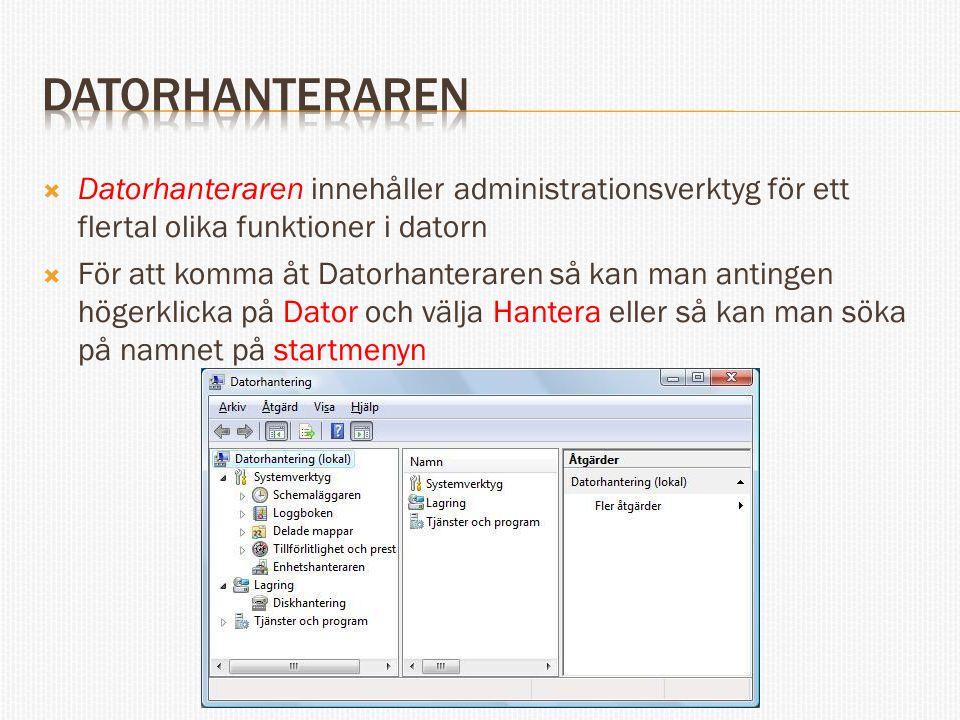  Datorhanteraren innehåller administrationsverktyg för ett flertal olika funktioner i datorn  För att komma åt Datorhanteraren så kan man antingen h