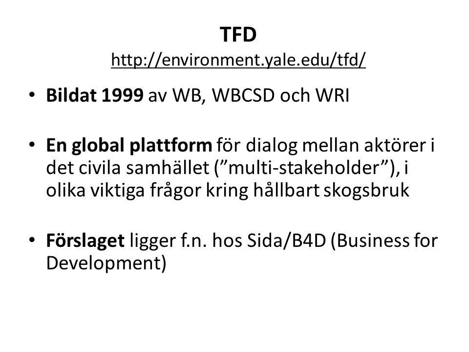 """TFD http://environment.yale.edu/tfd/ • Bildat 1999 av WB, WBCSD och WRI • En global plattform för dialog mellan aktörer i det civila samhället (""""multi"""