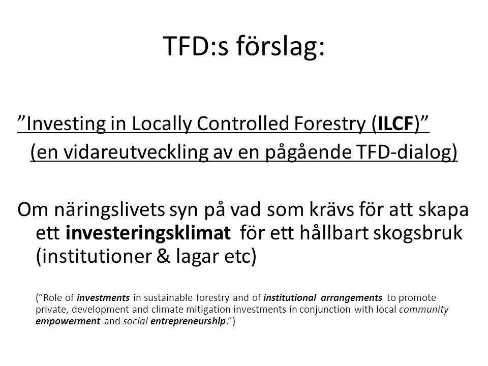 """TFD:s förslag: """"Investing in Locally Controlled Forestry (ILCF)"""" (en vidareutveckling av en pågående TFD-dialog) Om näringslivets syn på vad som krävs"""