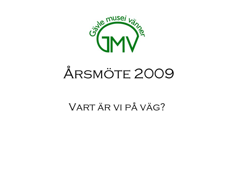 Årsmöte 2009 Vart är vi på väg