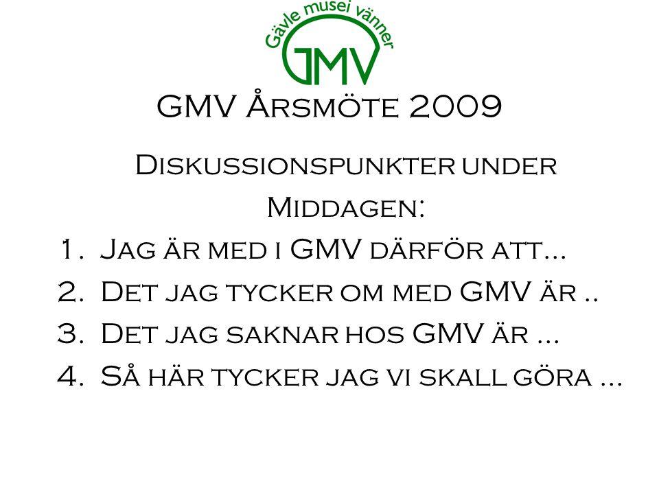 GMV Årsmöte 2009 Diskussionspunkter under Middagen: 1.Jag är med i GMV därför att… 2.Det jag tycker om med GMV är..