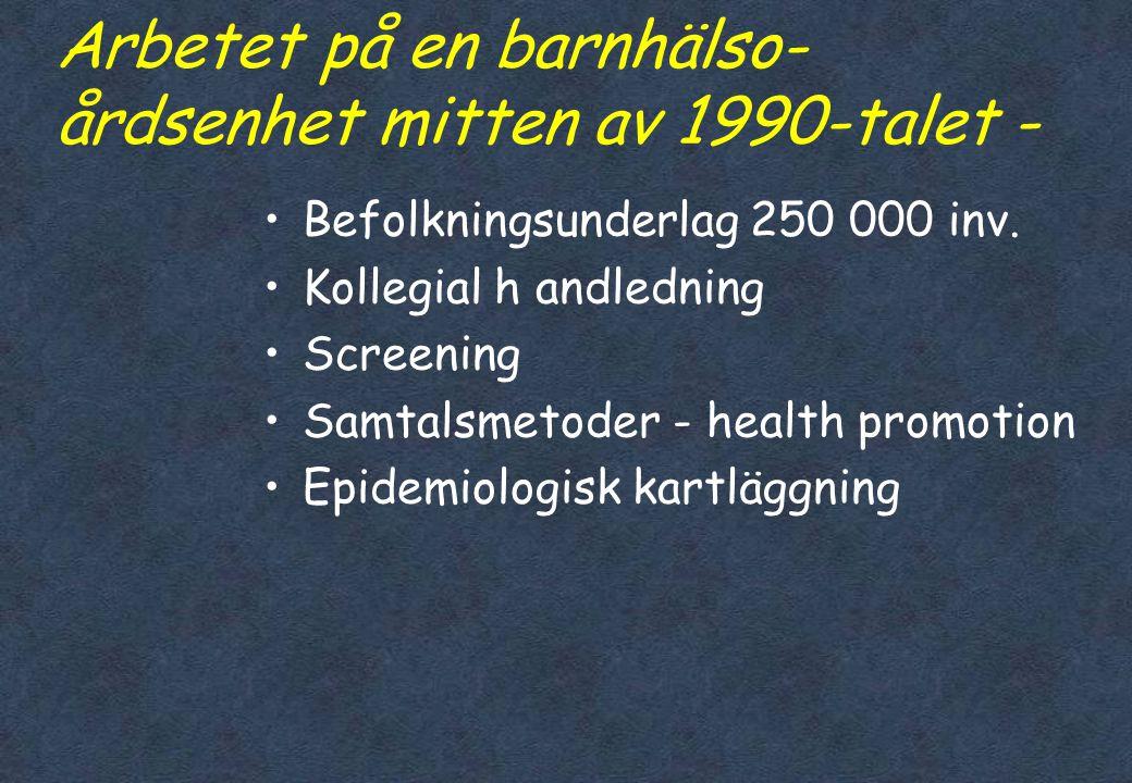 Förklaringar till utvecklingen i Sverige •1. Barnhälsovårdsenheter –I anslutning till universitetssjukhus –Utanför universitetssjukhus •2. Allmänmedic