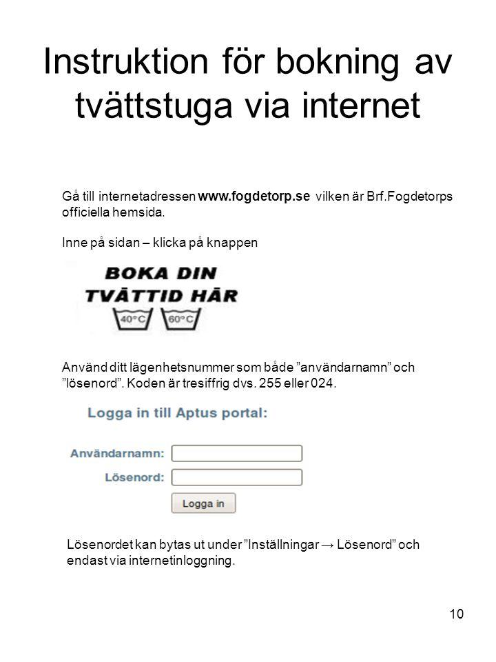 10 Instruktion för bokning av tvättstuga via internet Gå till internetadressen www.fogdetorp.se vilken är Brf.Fogdetorps officiella hemsida. Inne på s