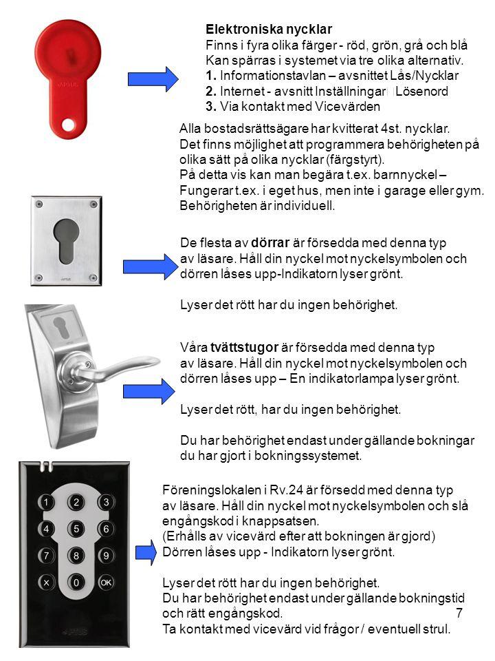 7 Elektroniska nycklar Finns i fyra olika färger - röd, grön, grå och blå Kan spärras i systemet via tre olika alternativ. 1. Informationstavlan – avs