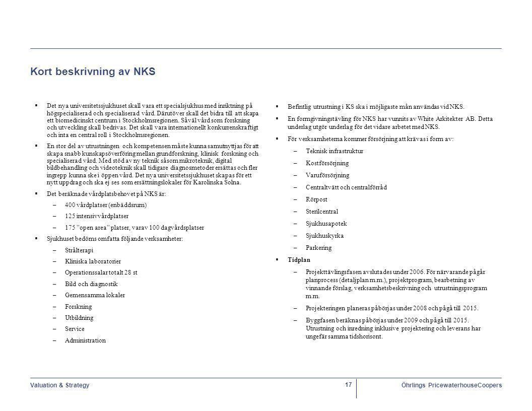 Valuation & StrategyÖhrlings PricewaterhouseCoopers 17 Kort beskrivning av NKS  Det nya universitetssjukhuset skall vara ett specialsjukhus med inriktning på högspecialiserad och specialiserad vård.