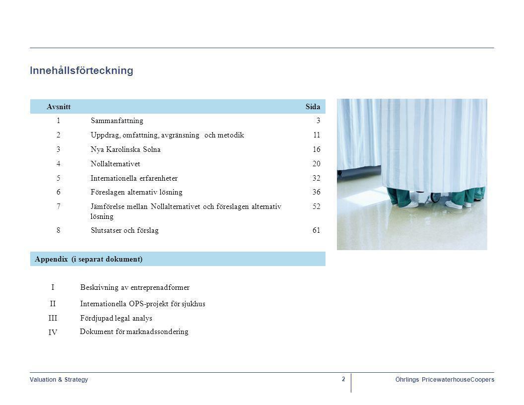 Valuation & StrategyÖhrlings PricewaterhouseCoopers 23 Traditionell lösning (Nollalternativ) – Projektering och byggnation Investeringskalkylen i tabell till höger baseras på följande underlag:  Kostnadsberäkning för byggnad baseras Bygganalys rapport daterad den 15 augusti 2007.