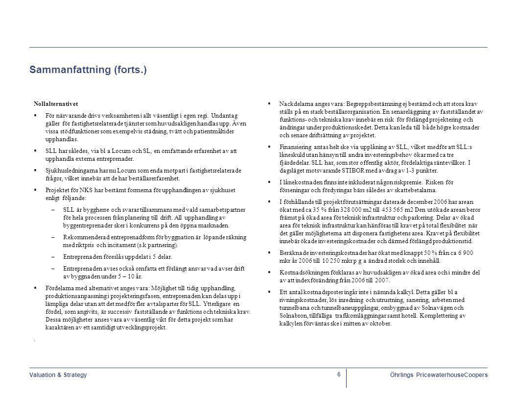 Valuation & StrategyÖhrlings PricewaterhouseCoopers 7 Sammanfattning (forts.) Föreslagen alternativ lösning Vi har valt att dela upp verksamheten i NKS enligt modellen nedan:  Ledning och styrning av NKS har vi lagt som en särskild funktion som styr över samtliga verksamheter.