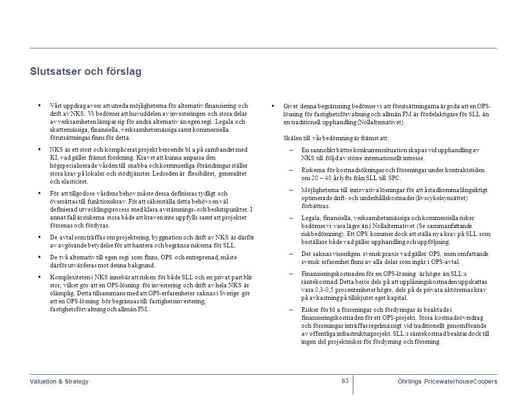 Valuation & StrategyÖhrlings PricewaterhouseCoopers 63 Slutsatser och förslag   Vårt uppdrag avser att utreda möjligheterna för alternativ finansiering och drift av NKS.