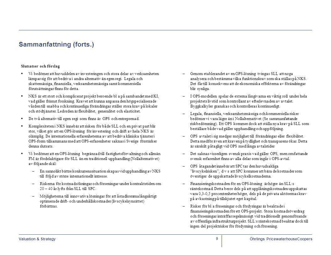Valuation & StrategyÖhrlings PricewaterhouseCoopers 10 Sammanfattning (forts.) Slutsatser och förslag   Kapitalintensiv verksamhet, som kök-, laboratorie-, röntgen och sterilcentral samt övrig verksamhet som innefattar medicinskteknisk utrustning skulle teoretiskt lämpa sig för OPS-lösningar.