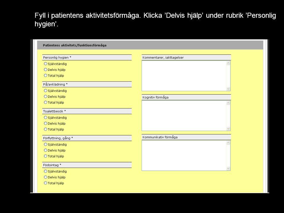 Fyll i patientens aktivitetsförmåga. Klicka 'Delvis hjälp' under rubrik 'Personlig hygien'.
