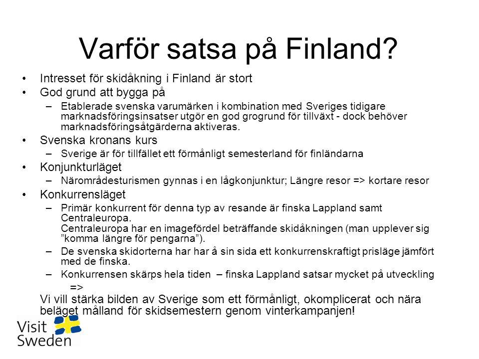 Varför satsa på Finland? •Intresset för skidåkning i Finland är stort •God grund att bygga på –Etablerade svenska varumärken i kombination med Sverige