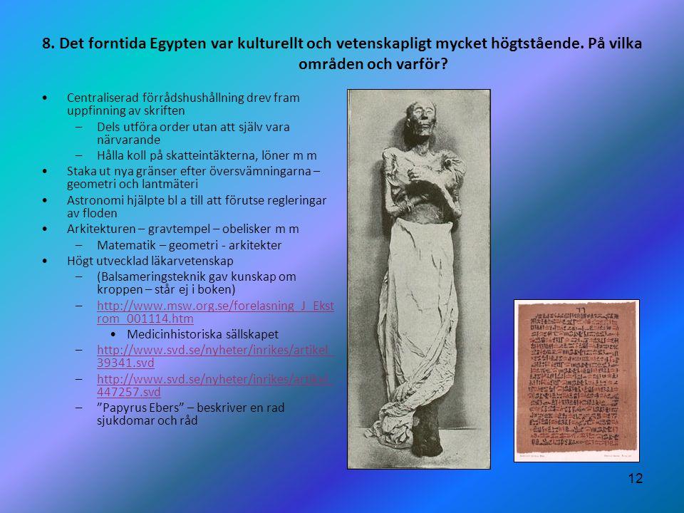 12 8. Det forntida Egypten var kulturellt och vetenskapligt mycket högtstående. På vilka områden och varför? •Centraliserad förrådshushållning drev fr