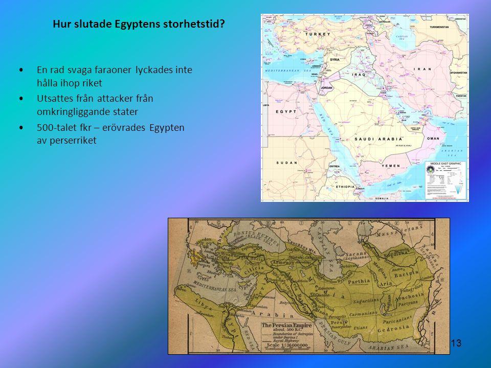 13 Hur slutade Egyptens storhetstid? •En rad svaga faraoner lyckades inte hålla ihop riket •Utsattes från attacker från omkringliggande stater •500-ta