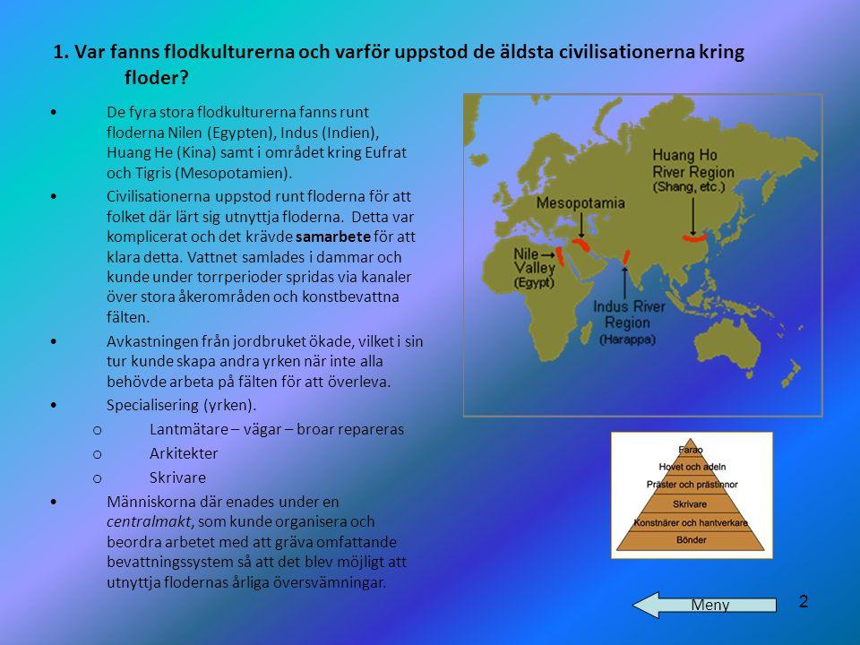 2 1. Var fanns flodkulturerna och varför uppstod de äldsta civilisationerna kring floder? •De fyra stora flodkulturerna fanns runt floderna Nilen (Egy