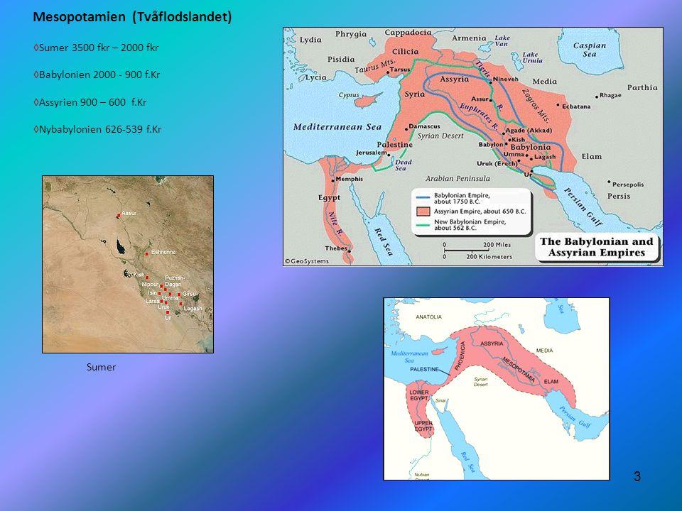 Mesopotamien (Tvåflodslandet) 3 ◊Sumer 3500 fkr – 2000 fkr ◊Babylonien 2000 - 900 f.Kr ◊Assyrien 900 – 600 f.Kr ◊Nybabylonien 626-539 f.Kr Sumer