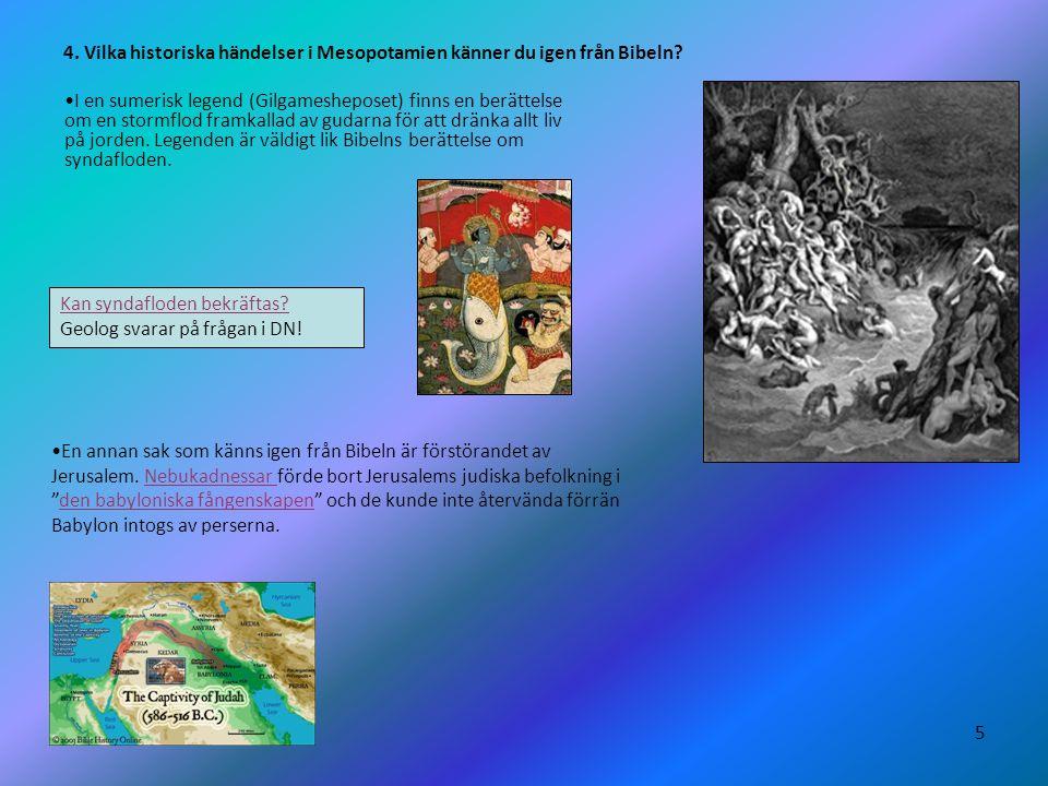 5 4. Vilka historiska händelser i Mesopotamien känner du igen från Bibeln? Kan syndafloden bekräftas? Kan syndafloden bekräftas? Geolog svarar på fråg