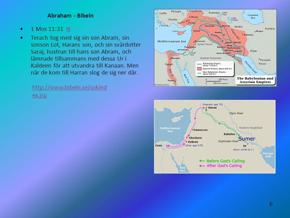 6 Abraham - Bibeln •1 Mos 11:31 NN •Terach tog med sig sin son Abram, sin sonson Lot, Harans son, och sin svärdotter Saraj, hustrun till hans son Abra