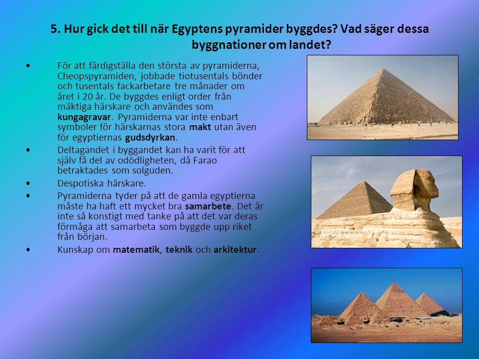 7 5. Hur gick det till när Egyptens pyramider byggdes? Vad säger dessa byggnationer om landet? •För att färdigställa den största av pyramiderna, Cheop