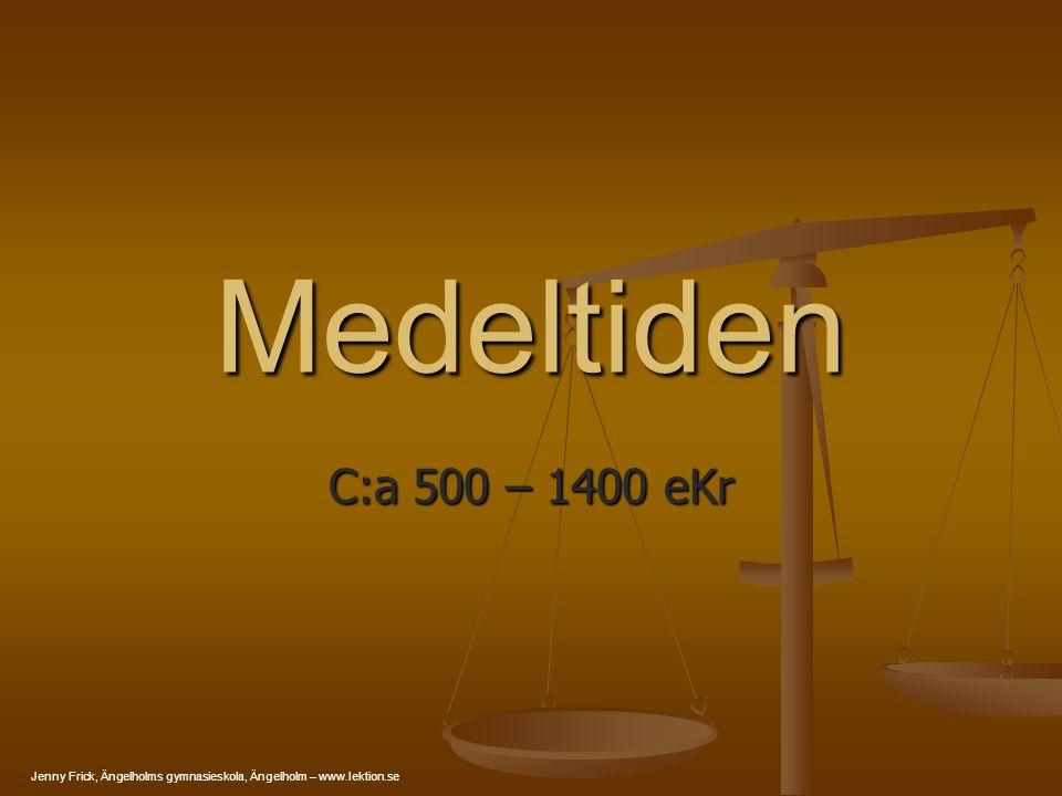 Medeltiden C:a 500 – 1400 eKr Jenny Frick, Ängelholms gymnasieskola, Ängelholm – www.lektion.se