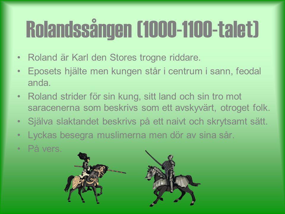 Rolandssången (1000-1100-talet) •Roland är Karl den Stores trogne riddare.