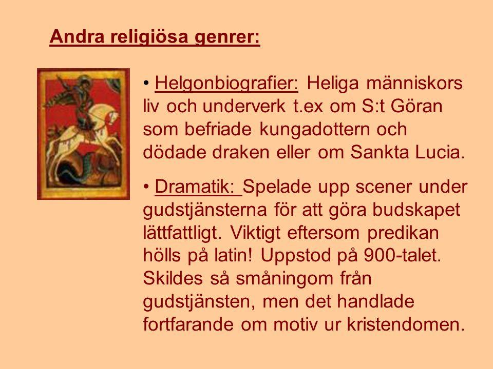 Andra religiösa genrer: • Helgonbiografier: Heliga människors liv och underverk t.ex om S:t Göran som befriade kungadottern och dödade draken eller om Sankta Lucia.