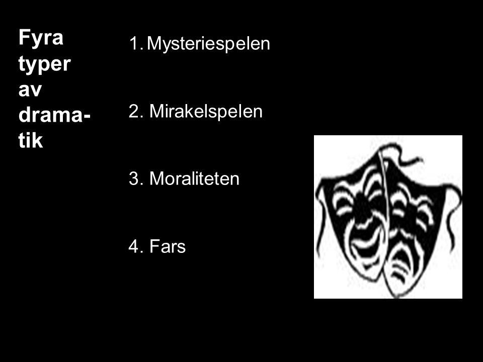 Fyra typer av drama- tik 1.Mysteriespelen 2. Mirakelspelen 3. Moraliteten 4. Fars