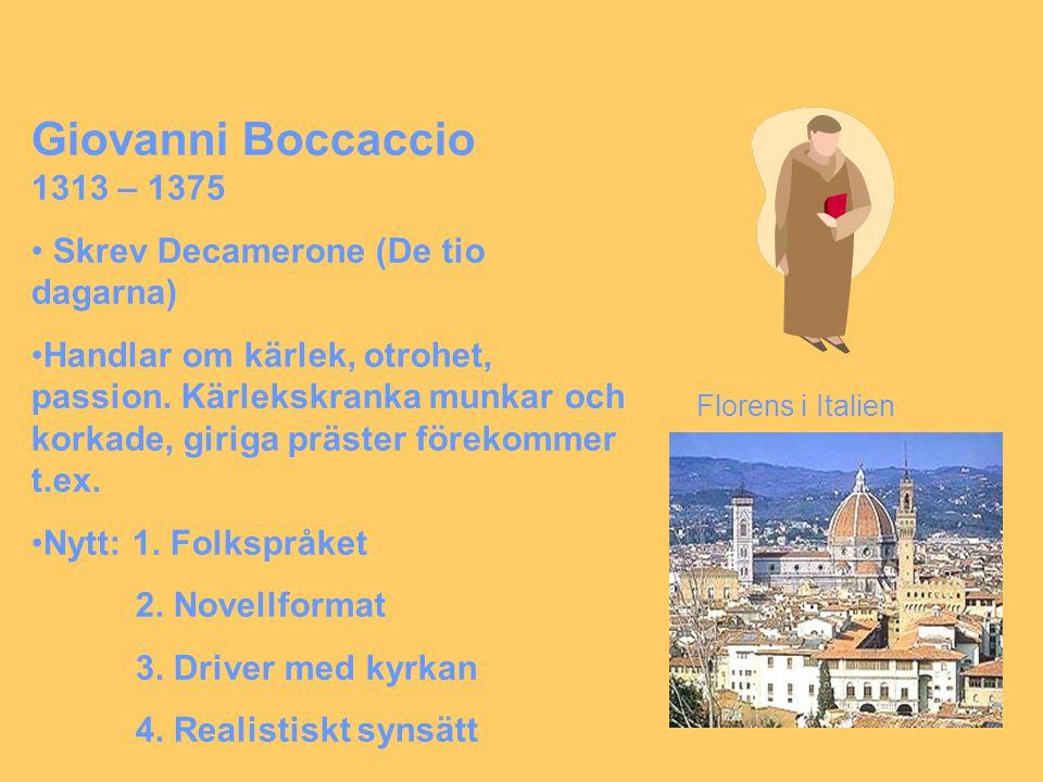 Giovanni Boccaccio 1313 – 1375 • Skrev Decamerone (De tio dagarna) •Handlar om kärlek, otrohet, passion.