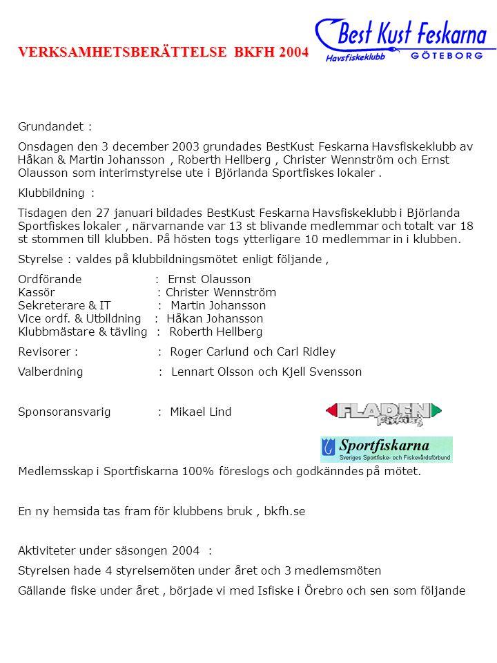 VERKSAMHETSBERÄTTELSE BKFH 2004 Grundandet : Onsdagen den 3 december 2003 grundades BestKust Feskarna Havsfiskeklubb av Håkan & Martin Johansson, Robe