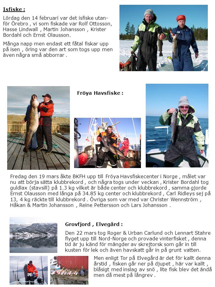 Isfiske : Lördag den 14 februari var det isfiske utan- för Örebro, vi som fiskade var Rolf Ottosson, Hasse Lindwall, Martin Johansson, Krister Bordahl