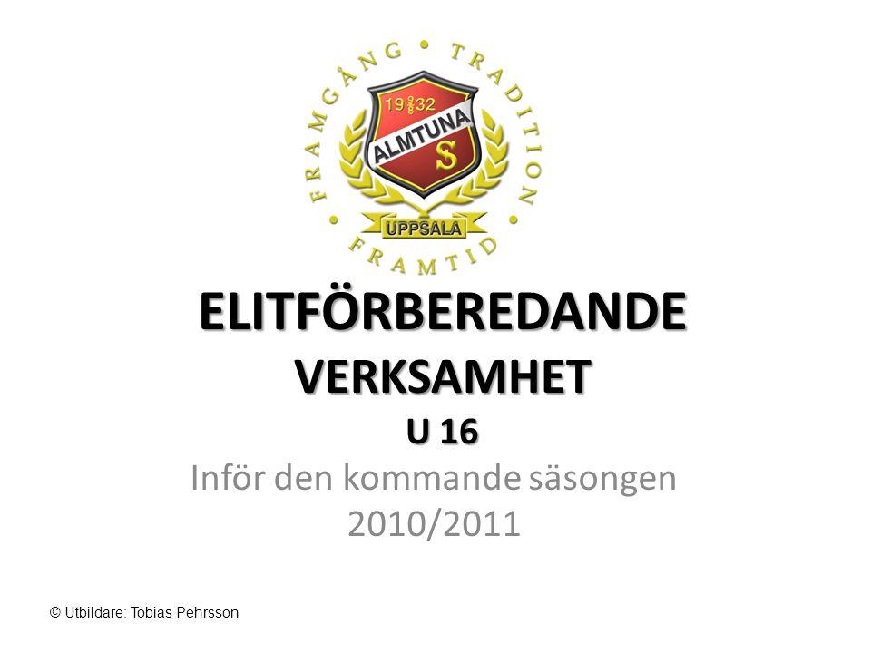 ELITFÖRBEREDANDE VERKSAMHET U 16 Inför den kommande säsongen 2010/2011 © Utbildare: Tobias Pehrsson