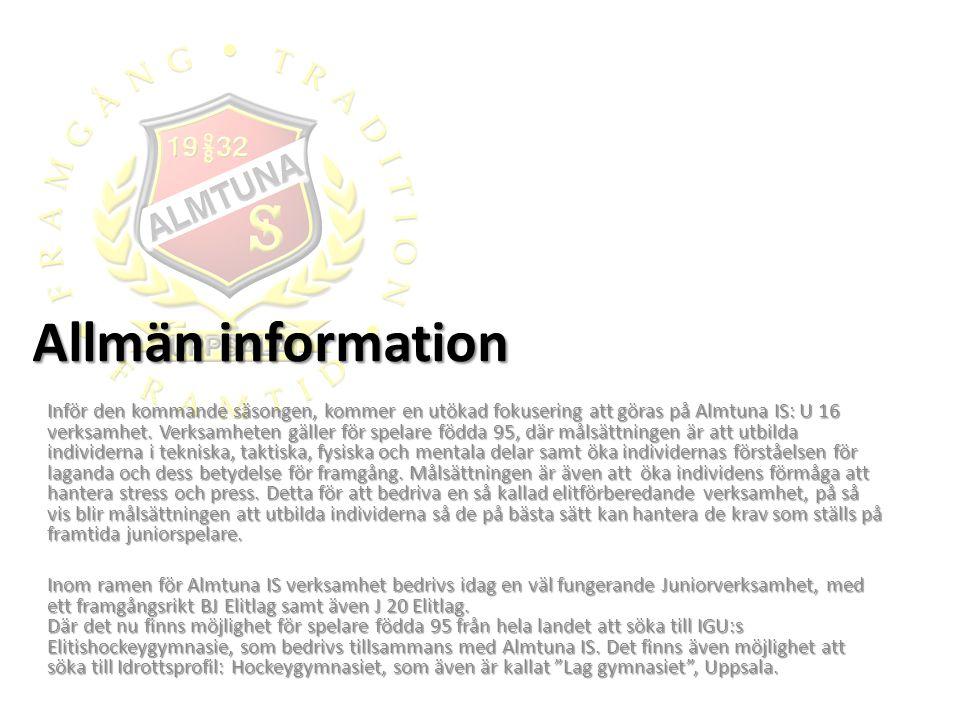 Allmän information Inför den kommande säsongen, kommer en utökad fokusering att göras på Almtuna IS: U 16 verksamhet.